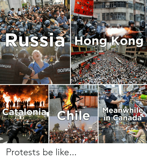 kfc: DISTERSE  OR WE R  Russia Hong Kong  KFC  ПОЛИЧ  ОЛИЦИЯ  Meanwhile  in Canada  Catalonia Chile  POLICIA,  UCSC Protests be like…