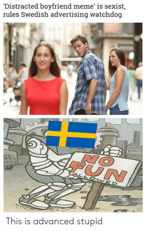 Distracted Boyfriend: Distracted boyfriend meme' is sexist  rules Swedish advertising watchdog  UN This is advanced stupid