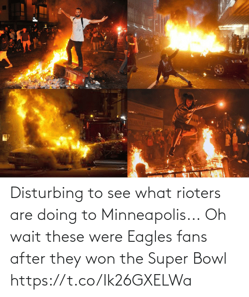 super: Disturbing to see what rioters are doing to Minneapolis...  Oh wait these were Eagles fans after they won the Super Bowl https://t.co/Ik26GXELWa