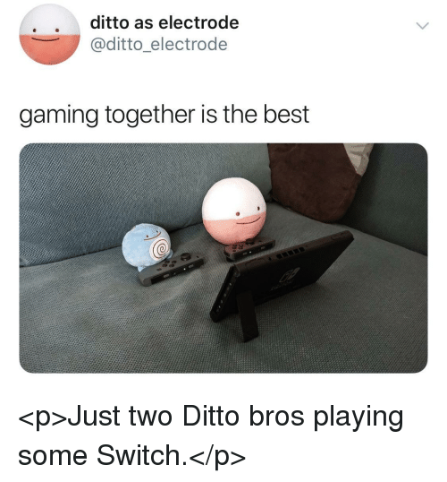 ditto: ditto as electrode  @ditto_electrode  gaming together is the best <p>Just two Ditto bros playing some Switch.</p>