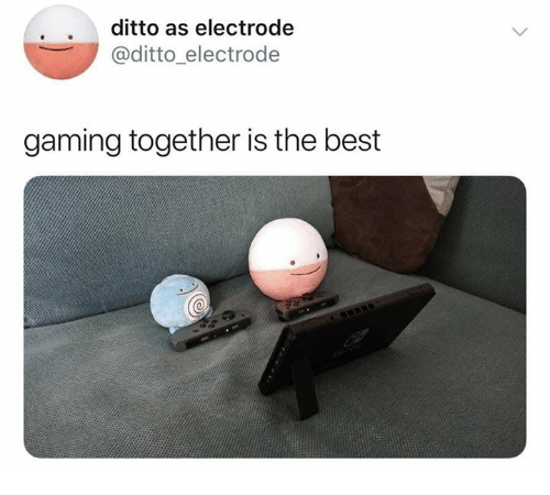 ditto: ditto as electrode  @ditto_electrode  gaming together is the best