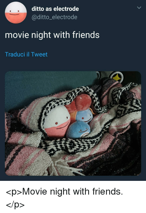 ditto: ditto as electrode  @ditto_electrode  movie night with friends  Traduci il Tweet <p>Movie night with friends.</p>