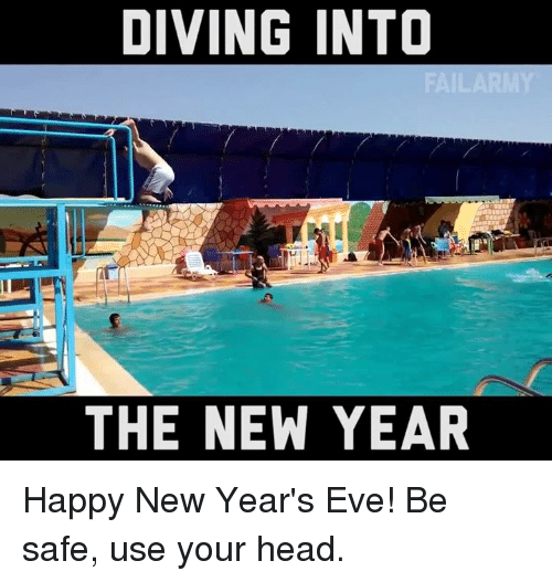 happy new years eve: DIVING INTO  THE NEW YEAR Happy New Year's Eve! Be safe, use your head.