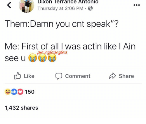 """dixon: Dixon Terrance AntoniO  Thursday at 2:06 PM  Them:Damn you cnt speak""""?  Me: First of all I was actin like l Ain  See u  nulaanylaa  Like CommentShare  150  1,432 shares"""