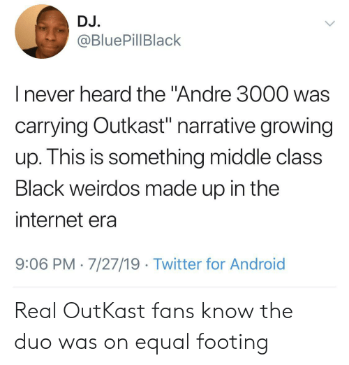 """Andre 3000: DJ.  @BluePillBlack  I never heard the """"Andre 3000 was  carrying Outkast"""" narrative growing  up. This is something middle class  Black weirdos made up in the  internet era  9:06 PM 7/27/19 Twitter for Android Real OutKast fans know the duo was on equal footing"""
