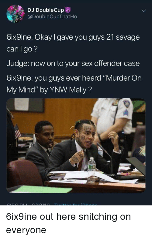 """Blackpeopletwitter, Funny, and Savage: DJ DoubleCup  @DoubleCupThatHo  6ix9ine: Okay I gave you guys 21 savage  canlgo?  Judge: now on to your sex offender case  6ix9ine: you guys ever heard """"Murder On  My Mind"""" by YNW Melly?"""