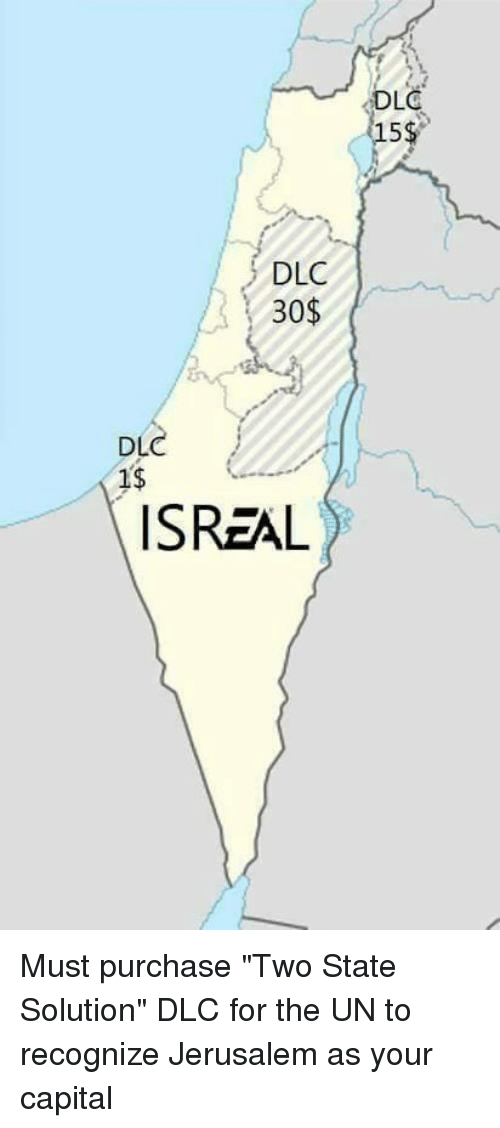 """Dank Christian: DLC  15  DLC  30$  DL  1s  ISREAL Must purchase """"Two State Solution"""" DLC for the UN to recognize Jerusalem as your capital"""