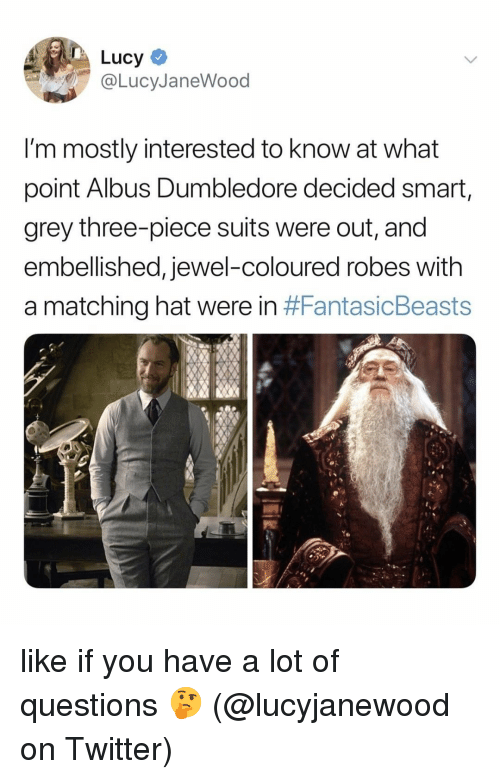 Dumbledore, Memes, and Twitter: DLucy  @LucyJaneWood  I'm mostly interested to know at what  point Albus Dumbledore decided smart,  grey three-piece suits were out, and  embellished, jewel-coloured robes with  a matching hat were in like if you have a lot of questions 🤔 (@lucyjanewood on Twitter)