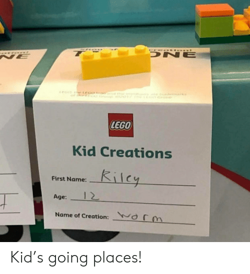 Going Places: DNE  NE  LEGO  Kid Creations  Kilcy  First Name:  12  Age:  orm  Name of Creation: Kid's going places!