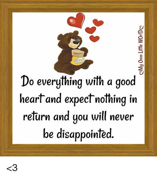 Do Everything With A Good Heartand Expect Nothing In Return And Uou