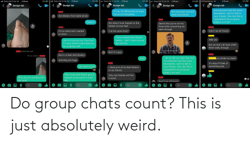 Count: Do group chats count? This is just absolutely weird.