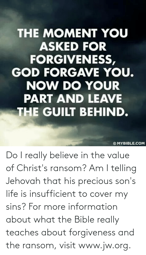 Cover: Do I really believe in the value of Christ's ransom? Am I telling Jehovah that his precious son's life is insufficient to cover my sins? For more information about what the Bible really teaches about forgiveness and the ransom, visit www.jw.org.