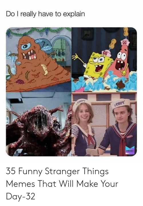 gg: Do I really have to explain  GG  GG  CAHO  AHOY  ddiction  HEHES 35 Funny Stranger Things Memes That Will Make Your Day-32