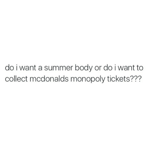 Summer Body: do i want a summer body or do i want to  collect mcdonalds monopoly tickets???