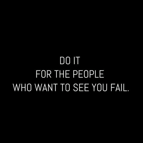 Fail, Who, and You: DO IT  FOR THE PEOPLE  WHO WANT TO SEE YOU FAIL