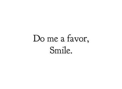 Smile,  Favor, and  Do Me: Do me a favor,  Smile.