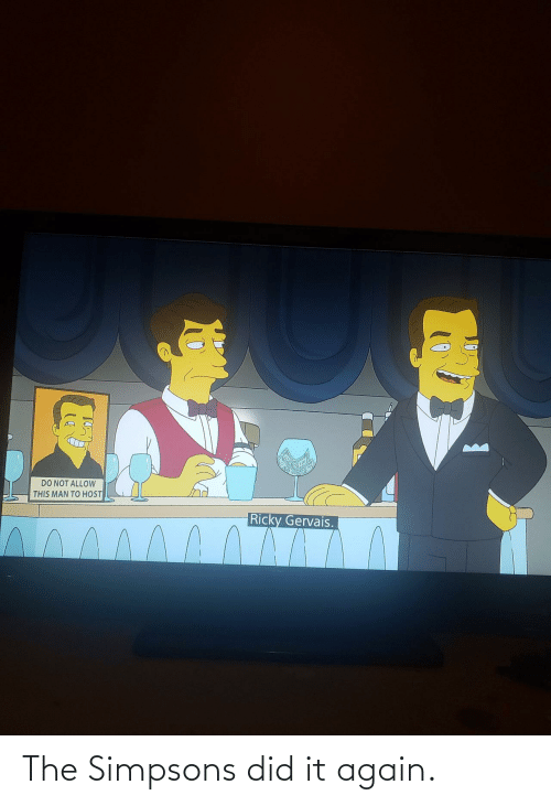 The Simpsons: DO NOT ALLOW  THIS MAN TO HOST  Ricky Gervais. The Simpsons did it again.
