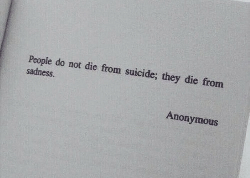 Anonymous, Suicide, and Sadness: do not die from suicide; they die from  repledonor die foon suicide; they die from  sadness.  Anonymous