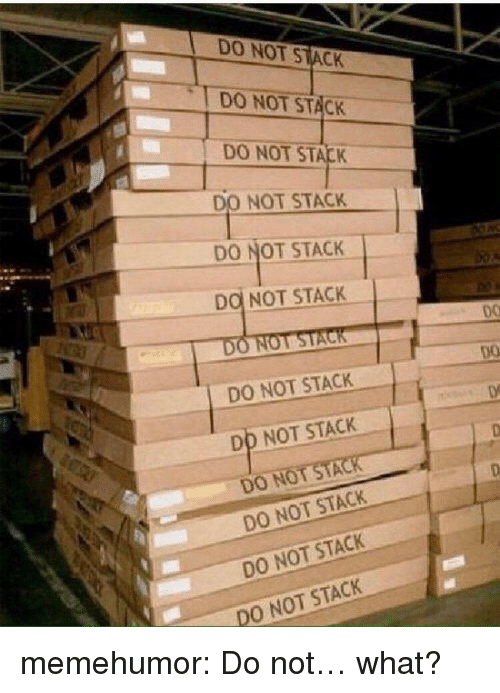 Tumblr, Blog, and Http: DO NOT STACK  DO NOT STACK  DO NOT STACK  DO NOT STACK  DO NOT STACK  DO NOT STACK  DO NOT STACK  DD NOT STACK  DO NOT STA  DO NOT STACK  DO NOT STACK  DO NOT STACK memehumor:  Do not… what?