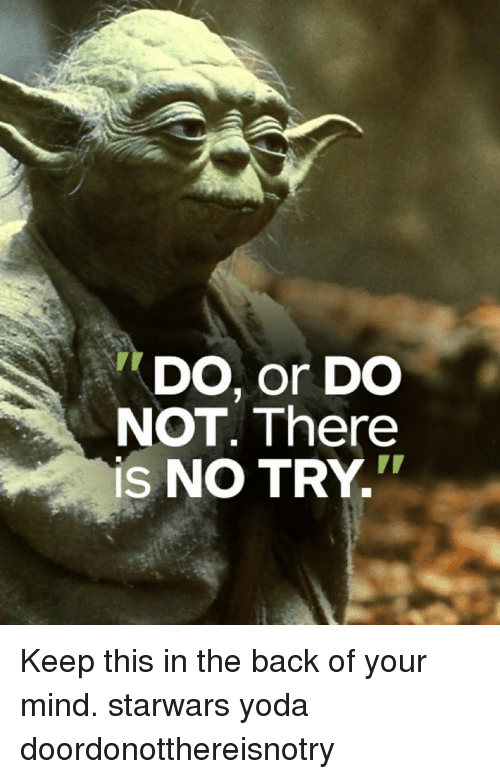 do or do not there is no try keep this 10544757 do or do not there is no try keep this in the back of your mind