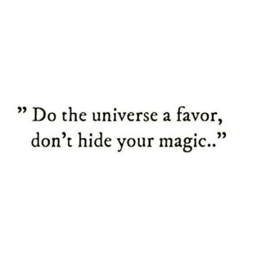 Magic, Universe, and Hide: Do the universe a favor,  don't hide your magic..""