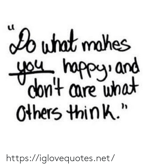 "don't care: Do what mahes  you happy. and  don't care what  Others think."" https://iglovequotes.net/"
