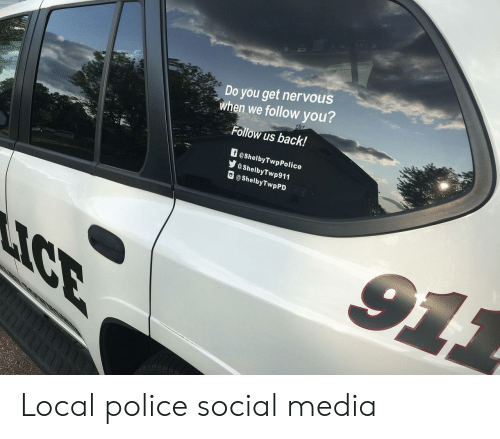 Police, Social Media, and Back: Do you get nervous  when we follow you?  Follow us back!  f @ShelbyTwpPolice  eShelbyTwp911  @ShelbyTwpPD  911  ICE Local police social media