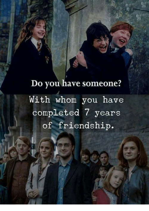 Memes, Friendship, and 🤖: Do you have someone?  With whom you have  completed 7 years  of friendship.