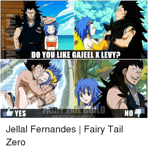 Memes, Zero, and Levis: DO YOU LIKE GAJEELK LEVY?  YES Jellal Fernandes | Fairy Tail Zero