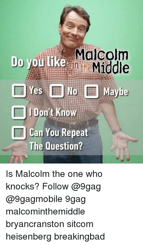 yes no maybe: Do you like Malcolm  Middle  Yes  No Maybe  Don't Know  I Can You Repeat  The Question? Is Malcolm the one who knocks? Follow @9gag @9gagmobile 9gag malcominthemiddle bryancranston sitcom heisenberg breakingbad