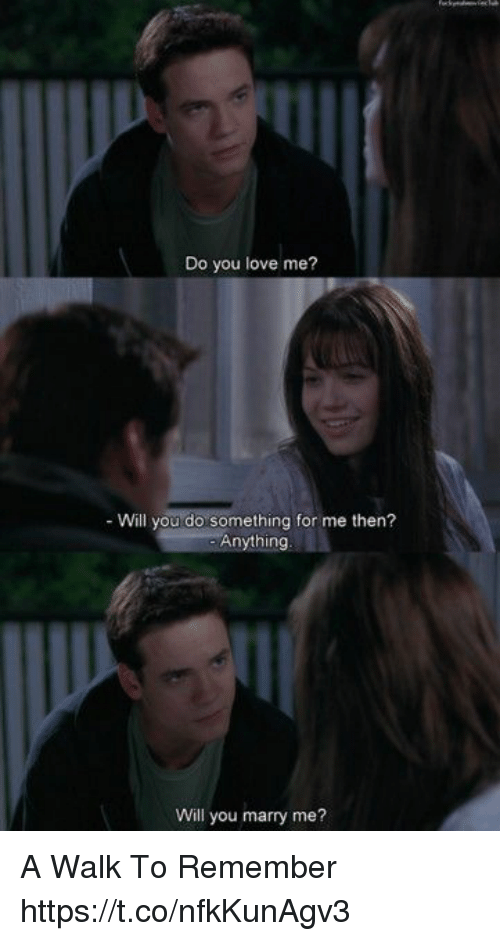 a walk to remember: Do you love me?  - Will you do something for me then?  Anything  Will you marry me? A Walk To Remember https://t.co/nfkKunAgv3