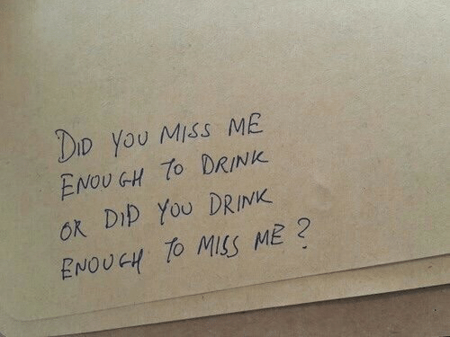miss me: Do You Miss ME  ENOUGH DRINK  ok Dip YoU DRINK  ENOUGH TO MSS ME?