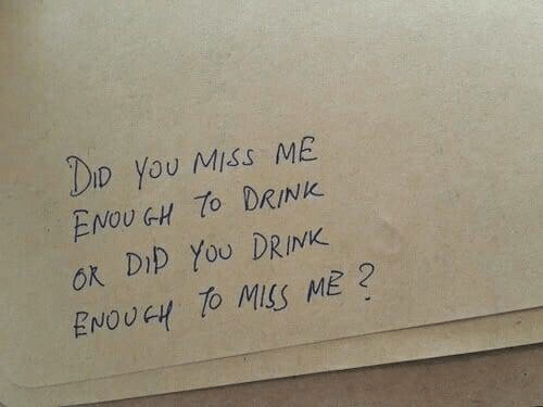 You Miss Me: Do You miss ME  ENOUGH TO DRINK.  ok Dip You DRINK  ENOUGH TO MSS ME