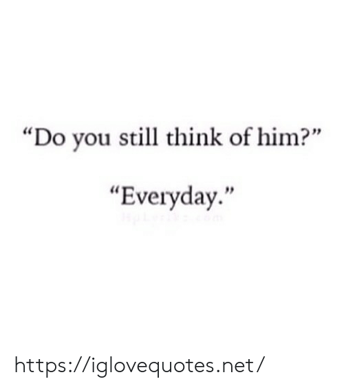 "Net, Him, and Think: ""Do you still think of him?""  Everyday  ."" https://iglovequotes.net/"