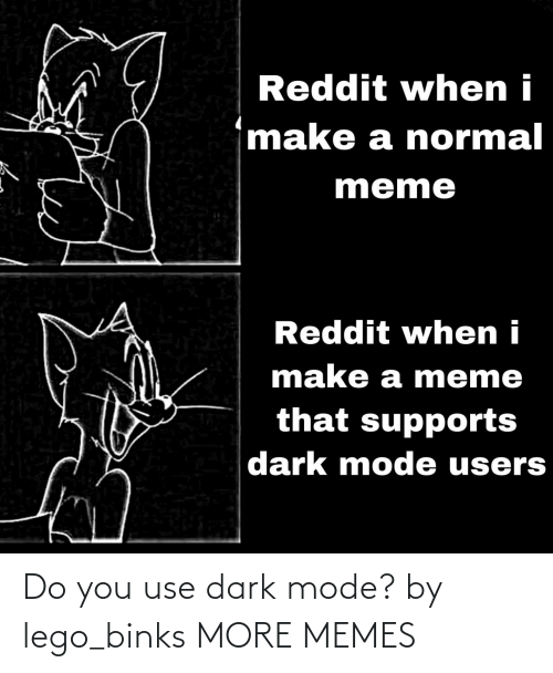 lego: Do you use dark mode? by lego_binks MORE MEMES