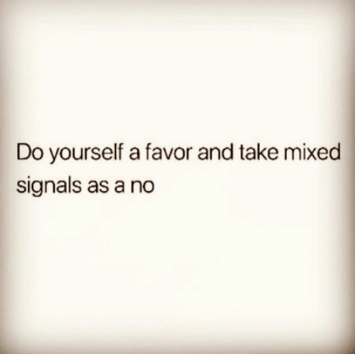 Memes, 🤖, and  No: Do yourself a favor and take mixed  signals as a no