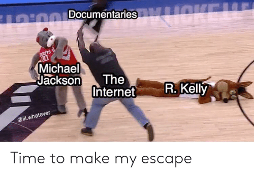 Internet, Michael Jackson, and R. Kelly: Documentaries  Michael  Jackson The  Internet  R. Kelly  @lil.whatever Time to make my escape