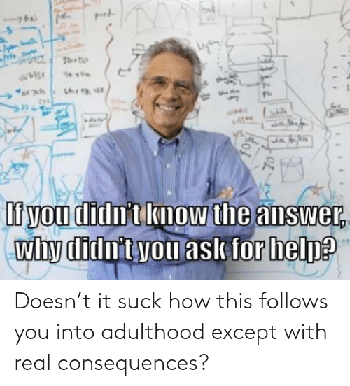 Consequences: Doesn't it suck how this follows you into adulthood except with real consequences?