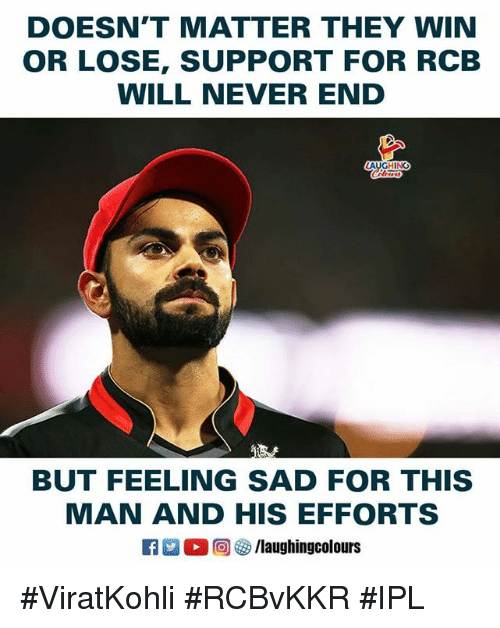 Sad, Never, and Indianpeoplefacebook: DOESN'T MATTER THEY WIN  OR LOSE, SUPPORT FOR RCB  WILL NEVER END  AUCHN  BUT FEELING SAD FOR THIS  MAN AND HIS EFFORTS #ViratKohli #RCBvKKR #IPL