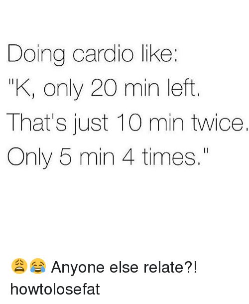 """Relatables: Doing cardio like:  KI only 20 min left  That's just 10 min twice.  Only 5 min 4 times."""" 😩😂 Anyone else relate?! howtolosefat"""