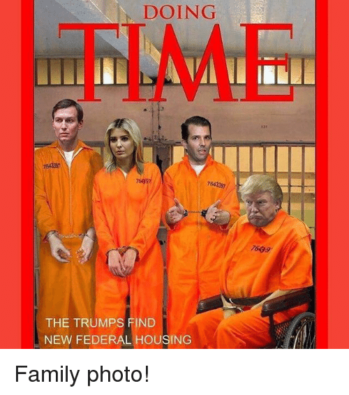 Family, Memes, and Time: DOING  TIME  3397  764337  76G9.  THE TRUMPS FIND  NEW FEDERAL HOUSING Family photo!
