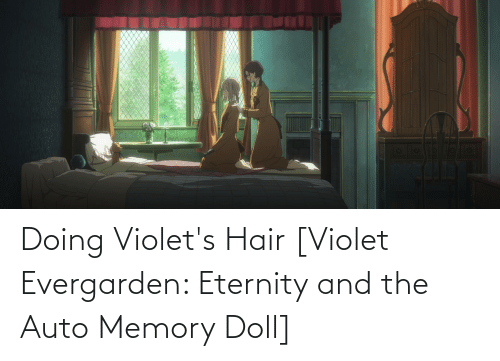 Eternity: Doing Violet's Hair [Violet Evergarden: Eternity and the Auto Memory Doll]