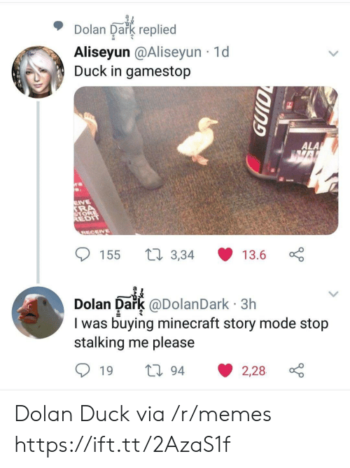 Gamestop, Memes, and Minecraft: Dolan Oakg replied  Aliseyun @Aliseyun 1d  Duck in gamestop  ALA  EDIT  155 t 3,34 13.6  Dolan Dark @DolanDark 3h  I was buying minecraft story mode stojp  stalking me please Dolan Duck via /r/memes https://ift.tt/2AzaS1f