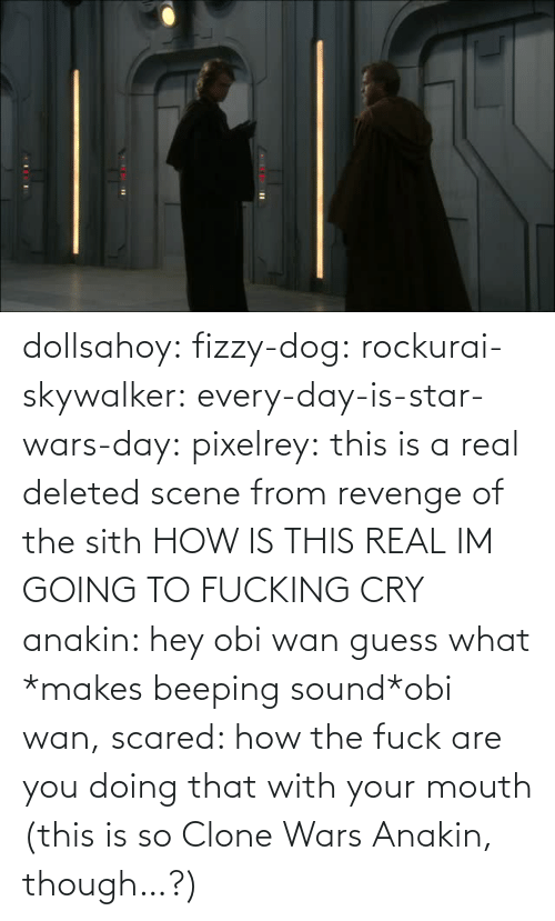 Star Wars: dollsahoy:  fizzy-dog:  rockurai-skywalker:  every-day-is-star-wars-day:  pixelrey: this is a real deleted scene from revenge of the sith HOW IS THIS REAL  IM GOING TO FUCKING CRY  anakin: hey obi wan guess what *makes beeping sound*obi wan, scared: how the fuck are you doing that with your mouth  (this is so Clone Wars Anakin, though…?)