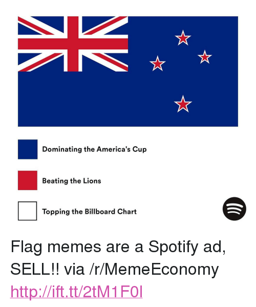 """Flag Memes: Dominating the America's Cup  Beating the Lions  Topping the Billboard Chart <p>Flag memes are a Spotify ad, SELL!! via /r/MemeEconomy <a href=""""http://ift.tt/2tM1F0l"""">http://ift.tt/2tM1F0l</a></p>"""