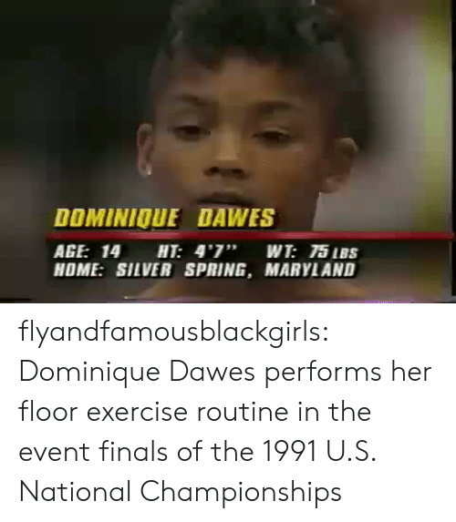 """the event: DOMINIOUE DAWES  AGE: 14 HT: 4'7"""" WT: 75 IBS  HOME: SILVER SPRING, MARYLAND flyandfamousblackgirls: Dominique Dawes performs her floor exercise routine in the event finals of the 1991 U.S. National Championships"""