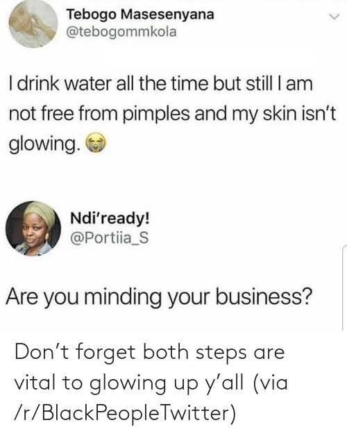 Ÿ˜…: Don't forget both steps are vital to glowing up y'all (via /r/BlackPeopleTwitter)