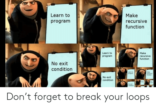 loops: Don't forget to break your loops