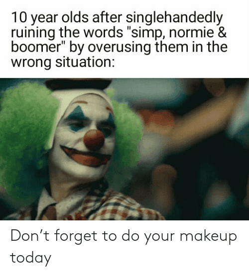 Makeup: Don't forget to do your makeup today