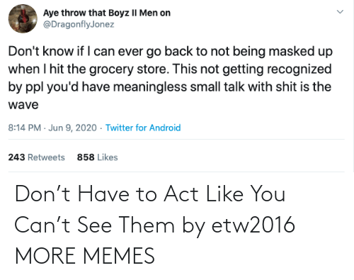 act: Don't Have to Act Like You Can't See Them by etw2016 MORE MEMES
